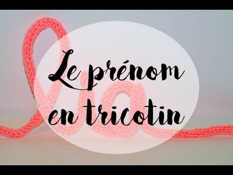 Tricotin manuel prenom tuto